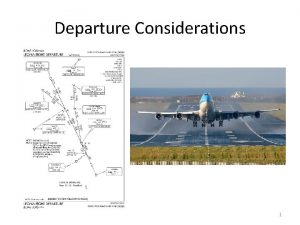 Departure Considerations 1 Departure Checklist Initial obstacle clearance