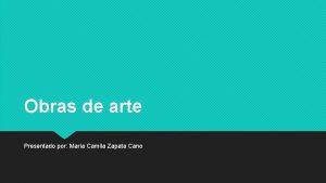 Obras de arte Presentado por Mara Camila Zapata