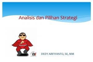 Analisis dan Pilihan Strategi DEDY ARFIYANTO SE MM