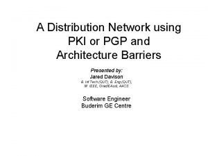 A Distribution Network using PKI or PGP and