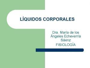 LQUIDOS CORPORALES Dra Mara de los ngeles Echeverra