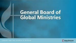 General Board of Global Ministries Global Ministries Who