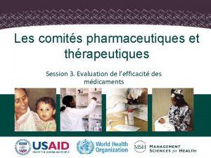 Les comits pharmaceutiques et thrapeutiques Session 3 Evaluation