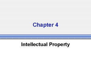 Chapter 4 Intellectual Property What is Intellectual Property