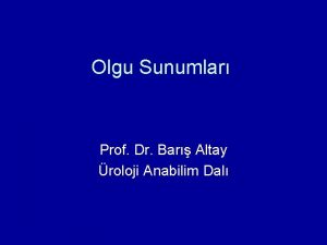 Olgu Sunumlar Prof Dr Bar Altay roloji Anabilim