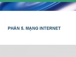 PHN 5 MNG INTERNET Ni dung 1 Khi