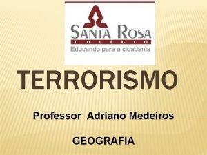 TERRORISMO Professor Adriano Medeiros GEOGRAFIA Investigadores buscam pistas