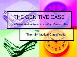 THE GENITIVE CASE http www ntgreek orglearnntgreekclassifygenitive htm