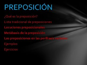 PREPOSICIN Qu es la preposicin Lista tradicional de