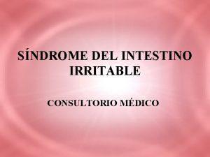 SNDROME DEL INTESTINO IRRITABLE CONSULTORIO MDICO Sndrome de