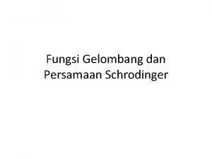 Fungsi Gelombang dan Persamaan Schrodinger Fungsi Gelombang 1