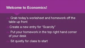 Welcome to Economics Grab todays worksheet and homework