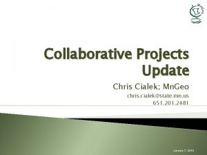 Collaborative Projects Update Chris Cialek Mn Geo chris