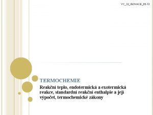VY32INOVACE05 13 TERMOCHEMIE Reakn teplo endotermick a exotermick