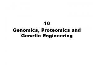 10 Genomics Proteomics and Genetic Engineering Genomics and