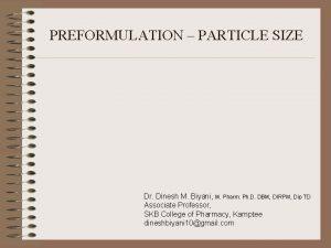 PREFORMULATION PARTICLE SIZE Dr Dinesh M Biyani M