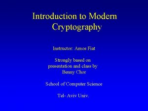 Introduction to Modern Cryptography Instructor Amos Fiat Strongly