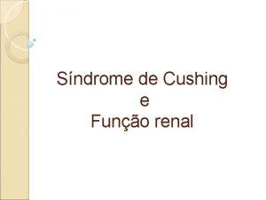 Sndrome de Cushing e Funo renal Introduo A