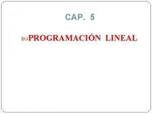 CAP 5 PROGRAMACIN LINEAL Programacin Lineal tiene las