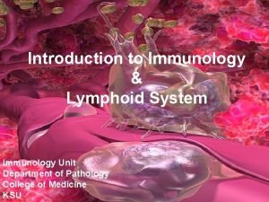 Introduction to Immunology Lymphoid System Immunology Unit Department