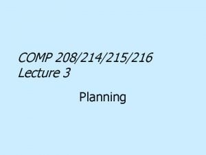 COMP 208214215216 Lecture 3 Planning Planning Planning is