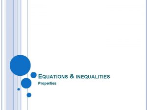 EQUATIONS INEQUALITIES Properties WHAT ARE EQUATIONS Equations are