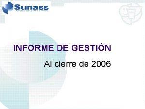 INFORME DE GESTIN Al cierre de 2006 Evaluacin