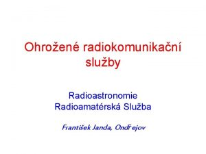 Ohroen radiokomunikan sluby Radioastronomie Radioamatrsk Sluba Frantiek Janda