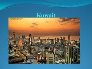 Kuwait Kuwait Location Kuwaits Islands Kuwait has 10