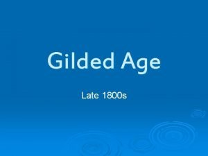 Gilded Age Late 1800 s Gilded Age Name