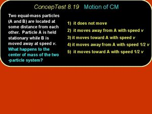 Concep Test 8 19 Motion of CM Two
