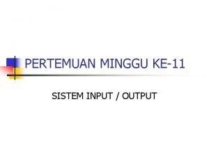 PERTEMUAN MINGGU KE11 SISTEM INPUT OUTPUT DEVICE EKSTERNAL