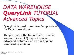 DATA WAREHOUSE Query Link TUTORIAL Advanced Topics Query