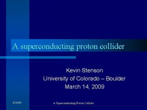 A superconducting proton collider Kevin Stenson University of