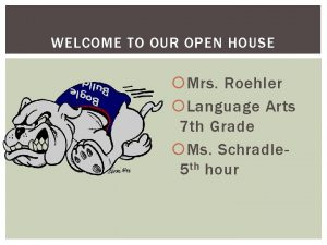 WELCOME TO OUR OPEN HOUSE Mrs Roehler Language
