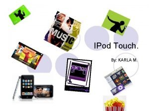 IPod Touch By KARLA M IPod Touch l
