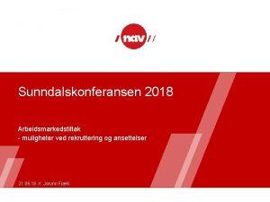 Sunndalskonferansen 2018 Arbeidsmarkedstiltak muligheter ved rekruttering og ansettelser