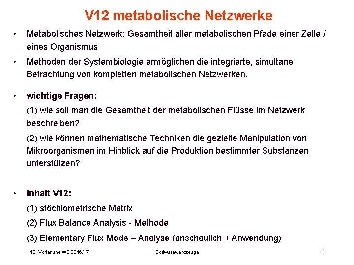 V 12 metabolische Netzwerke Metabolisches Netzwerk Gesamtheit aller