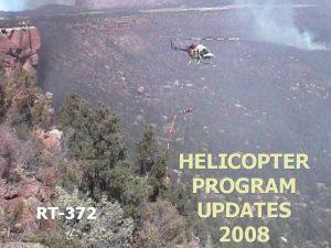 RT372 HELICOPTER PROGRAM UPDATES 2008 Aviation Governance Wildland