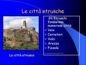 Le citt etrusche La citt etrusca Gli Etruschi