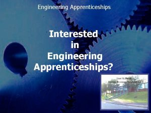 Engineering Apprenticeships Interested in Engineering Apprenticeships 1 Engineering