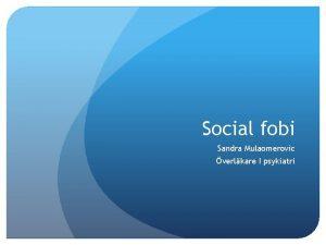 Social fobi Sandra Mulaomerovic verlkare I psykiatri SOCIAL