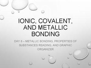 IONIC COVALENT AND METALLIC BONDING DAY 8 METALLIC