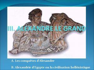 III ALEXANDRE LE GRAND A Les conqutes dAlexandre