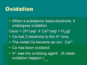 Oxidation When a substance loses electrons it undergoes