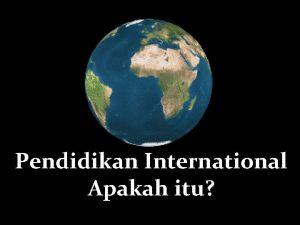 Pendidikan International Apakah itu Menghubungkan kata internasional dengan