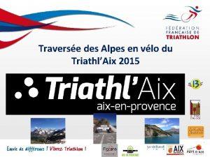 Traverse des Alpes en vlo du TriathlAix 2015