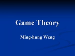 Game Theory Minghung Weng Course Syllabus Office Hours