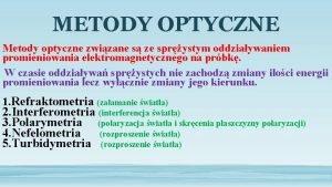 METODY OPTYCZNE Metody optyczne zwizane s ze sprystym