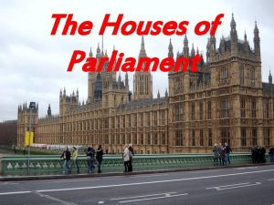The Houses of Parliament The British Parliament sits